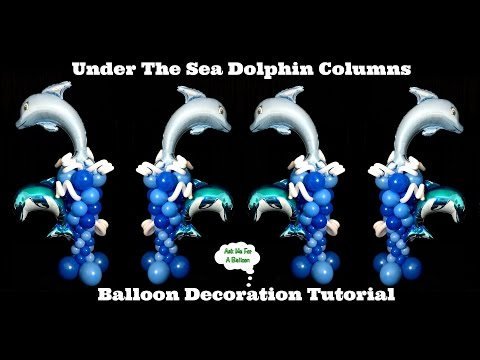 Under The Sea Dolphin Balloon Decoration Tutorial - Balloon Columns