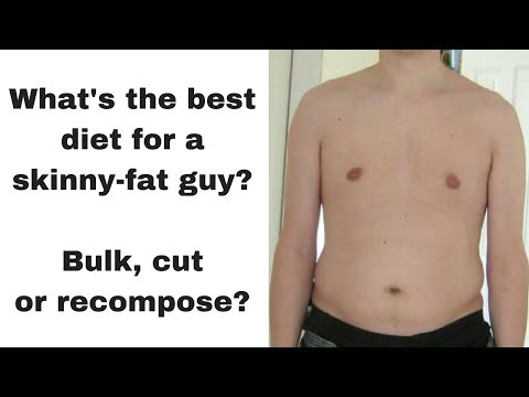 What's the best diet for a skinny-fat guy? Bulk, cut or recompose?