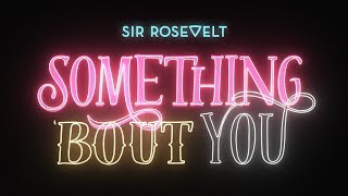 Sir Rosevelt - Something