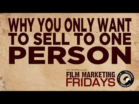 Film Marketing Fridays - Why You Only Want To Sell To One Person