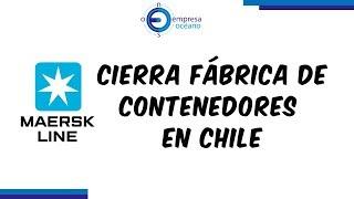 Maersk Y La Flamante Fábrica De Contenedores Que Cerró En Chile