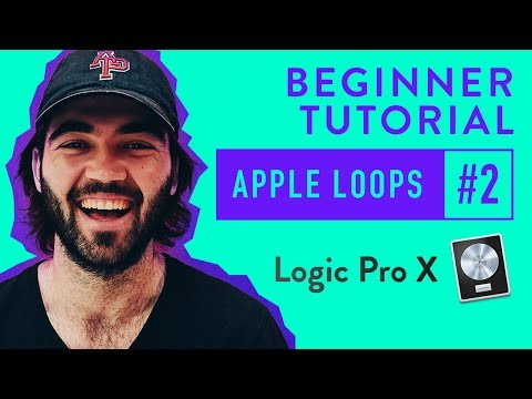 Creating a Song Using Apple Loops in Logic Pro X | 2017 Beginner Tutorial #2