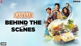 Karwaan   Behind The Scenes   Irrfan K, DulQuer S, Mithila P   Akarsh Khurana