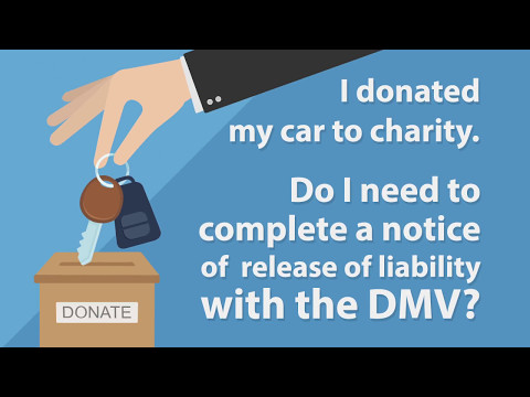 Ask DMV: Notify the DMV when you donate your car