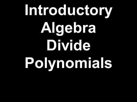 Introductory Algebra Divide Polynomials