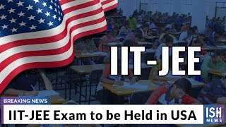 IIT-JEE Exam to be Held in USA