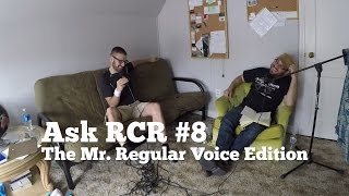 Ask RCR #8: The Mr. Regular Voice Edition