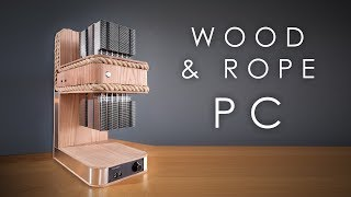 I built a PC out of rope and wood...