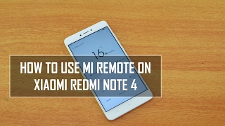 How to Use Mi Remote App on Xiaomi Redmi Note 4 to Control A/C, TV, DVD Player, etc