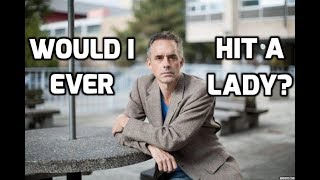 Jordan Peterson: Would I Ever Hit A Woman?