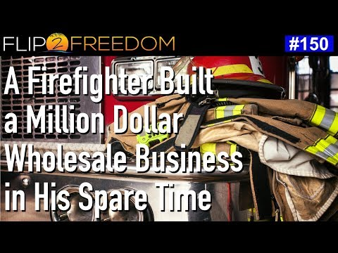 F2F 150: A Firefighter Built a Million Dollar Wholesale Business in His Spare Time