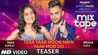 Song Teaser: Tera Yaar Hoon Main/Yaar Mod Do   Neha Kakkar & Millind Gaba