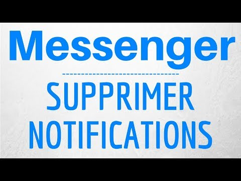 SUPPRIMER NOTIFICATION Messenger, comment désactiver les notifications sur Messenger