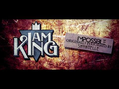 I Am King - Impossible (Shontelle Cover)