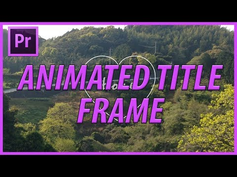How to Create an Animated Title Frame in Adobe Premiere Pro CC (2018)