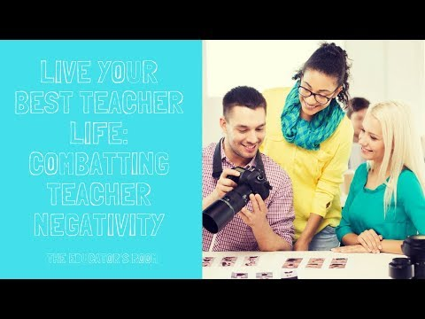 [Day Three] Living Your Best Teacher Life: Navigating the Negativity in a School