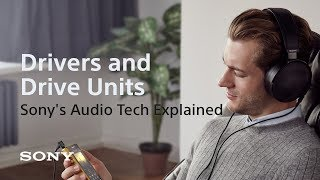 Sony's audio tech explained: drivers and drive units