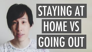 Staying At Home VS Going Out