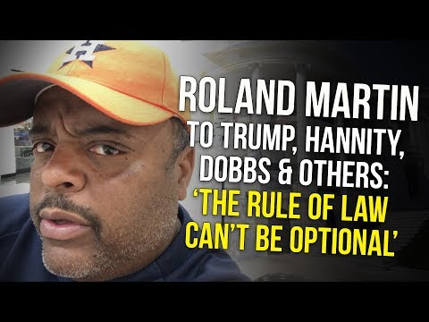 Roland Martin To Trump, Hannity & Others Upset Over Cohen Raid: The Rule Of Law Can't Be Optional