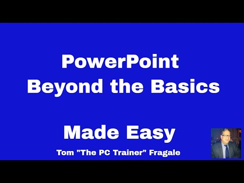 PowerPoint Beyond the Basics - Bringing your PowerPoint Presentation to Life - 2016, 2013, 2010 2007
