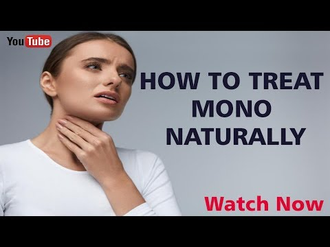 HOW TO TREAT MONO NATURALLY | How to Cure Mono - Natural Solutions for Infectious Mononucleosis