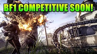 Competitive Battlefield Is Almost Here - BF1 Incursions & More