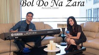 Bol Do Na Zara (Acoustic Cover) - Aakash Gandhi (ft Jonita Gandhi, Sahil Khan, & Rax Timyr)