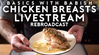 Livestream #4 Chicken Breasts | Basics with Babish