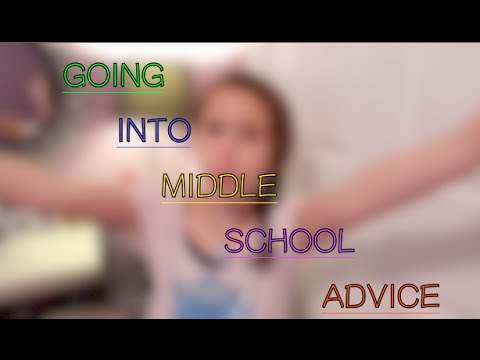 6th Grade: Going into Middle School Advice!