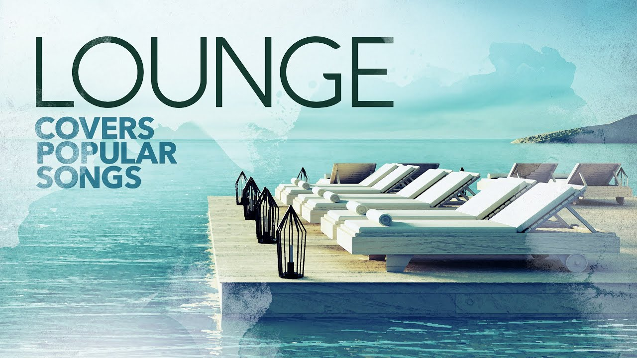 Lounge Covers Popular Songs - Cool Music 2021