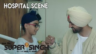 ਸੁਪਰ ਸਿੰਘ /Super Singh: Diljit and Little kid hospital scene