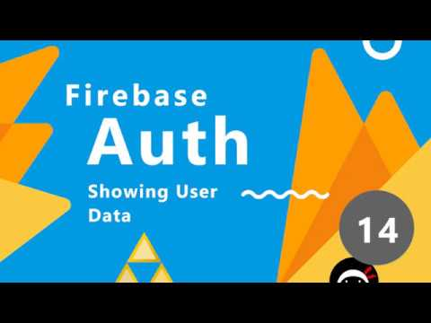 Firebase Auth Tutorial #14 - Showing User Info