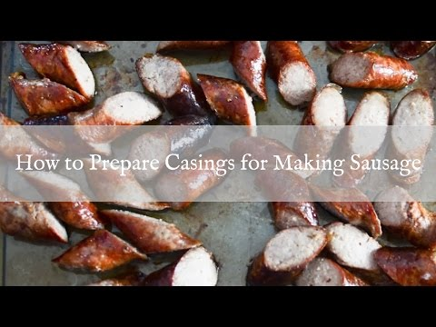 How to Prepare Casings for Sausage