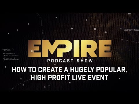How to Create a Hugely Popular, High Profit Live Event | Empire Podcast Show