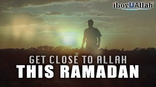 Get Close To Allah This Ramadan | Mufti Menk