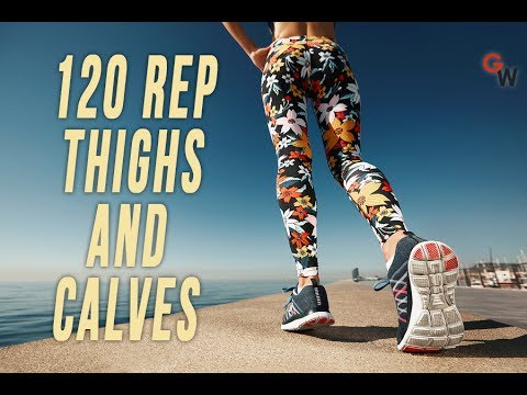 120 Reps For Smaller Thighs and Stronger Calves