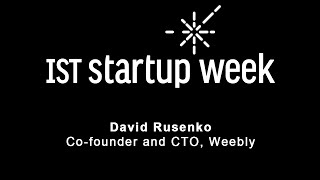IST Startup Week 2016 - David Rusenko - Co-Founder and CEO, Weebly