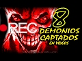 8 DEMONIOS CAPTADOS EN VIDEOS