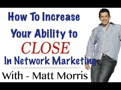 How To Increase Your Ability to Close Network Marketing Sales