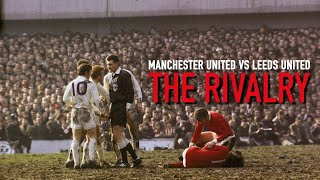 MAN UNITED vs LEEDS UNITED - The Rivalry