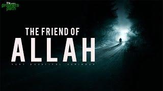 Friend Of Allah: Tests & Tribulations