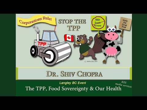 Dr. Shiv Chopra_The #TPP, Food Sovereignty and Our Health