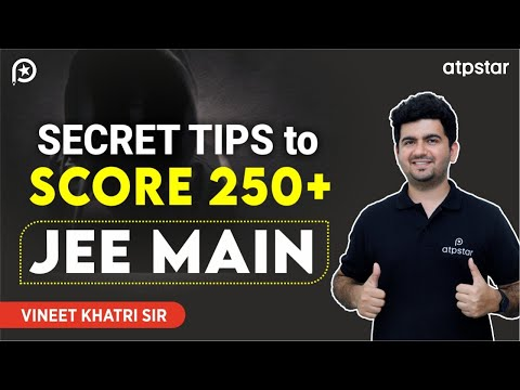 Super Tips to Score 250+ in JEE Mains 2018 - By VK sir