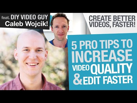 Create Better Videos, Faster: 5 Tips to Increase Video Quality and Edit Faster feat. Caleb Wojcik!