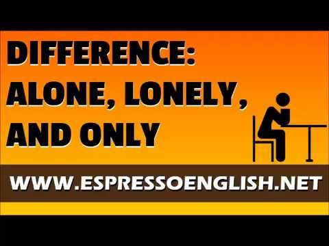 Learn English Words: Difference Between Alone, Lonely, Only