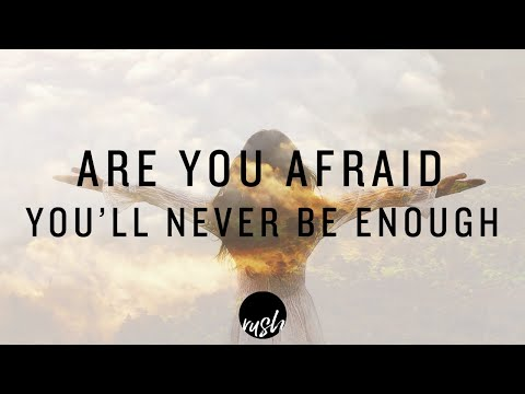 ARE YOU AFRAID YOU'LL NEVER BE ENOUGH?