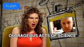 Hi Josh on Outrageous Acts of Science
