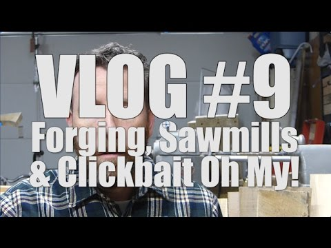 Forging, Sawmills and Clickbait ,Oh My!  Alec Steele, Chris Lyons  and Wranglerstar's Clickbait.