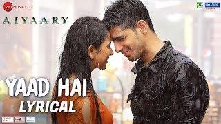 Yaad Hai - Lyrical | Aiyaary | Sidharth Malhotra, Rakul Preet | Palak Muchhal | Ankit Tiwari
