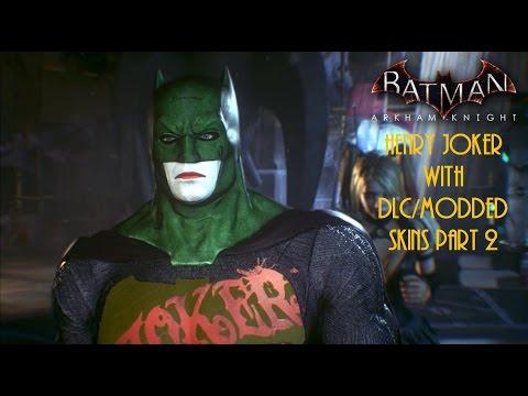 Batman Arkham Knight: Henry Joker with DLC/modded skins part 2